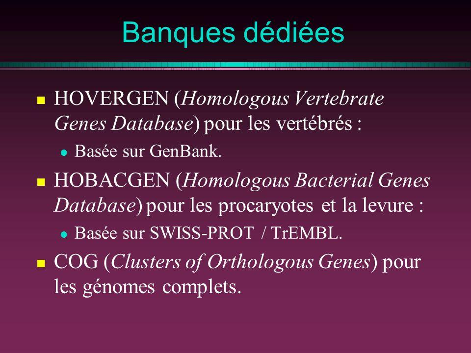 Banques dédiées HOVERGEN (Homologous Vertebrate Genes Database) pour les vertébrés : Basée sur GenBank.