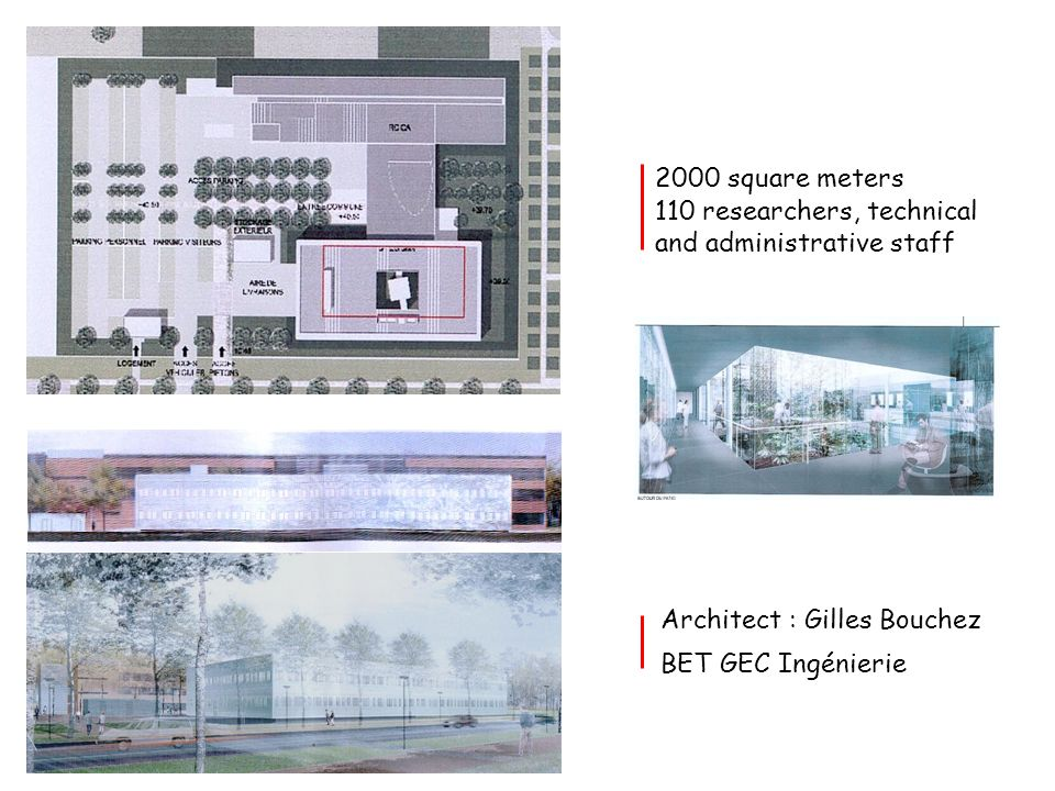 2000 square meters 110 researchers, technical and administrative staff. Architect : Gilles Bouchez.