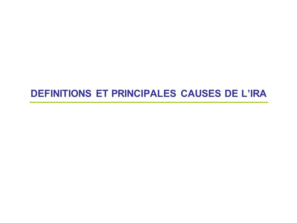 DEFINITIONS ET PRINCIPALES CAUSES DE L'IRA