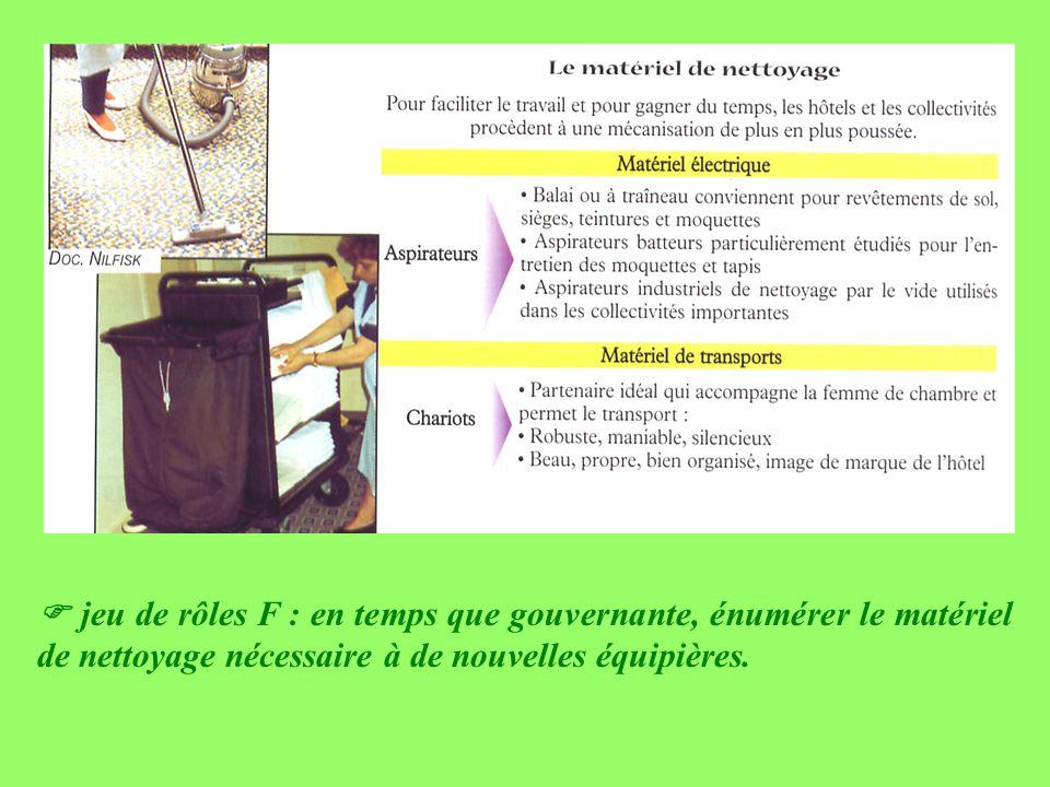  jeu de rôles F : en temps que gouvernante, énumérer le matériel de nettoyage nécessaire à de nouvelles équipières.