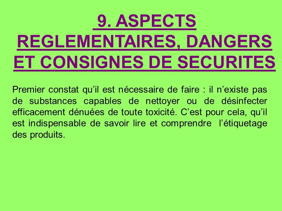 9. ASPECTS REGLEMENTAIRES, DANGERS ET CONSIGNES DE SECURITES