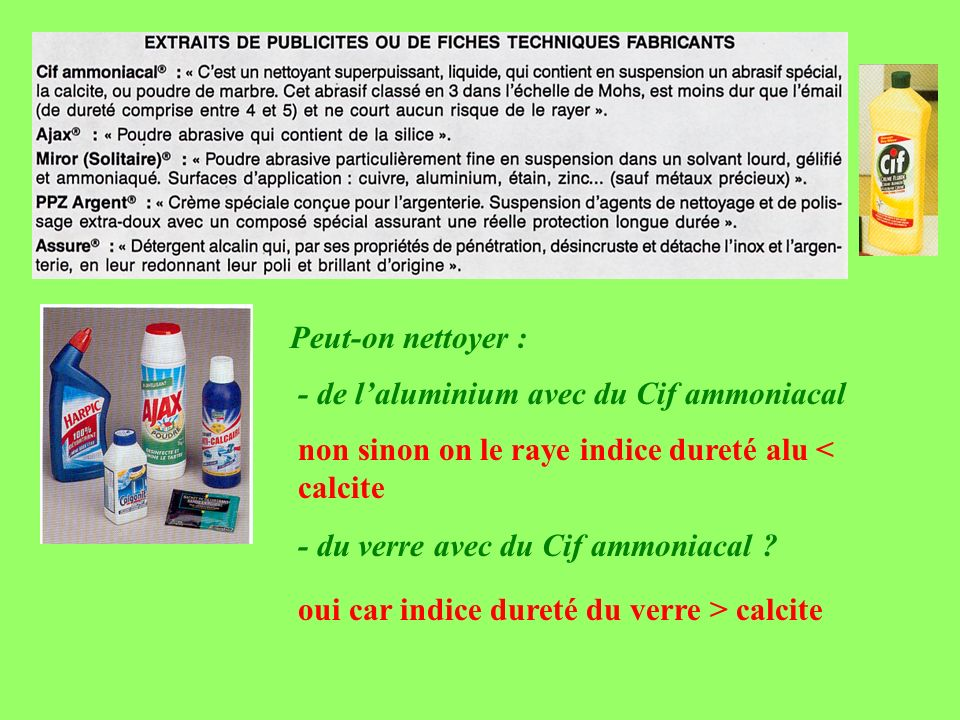 Peut-on nettoyer : - de l'aluminium avec du Cif ammoniacal. non sinon on le raye indice dureté alu < calcite.