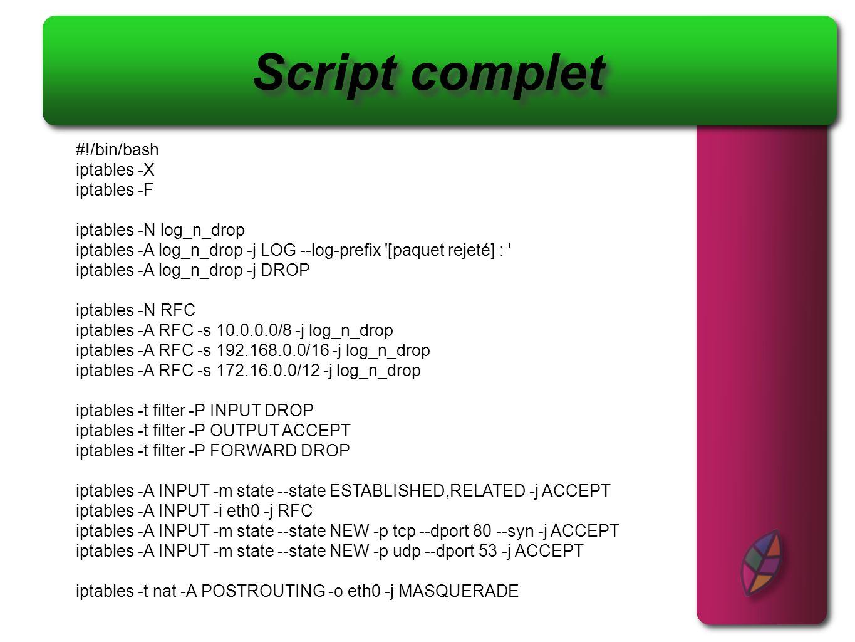 Script complet #!/bin/bash iptables -X iptables -F