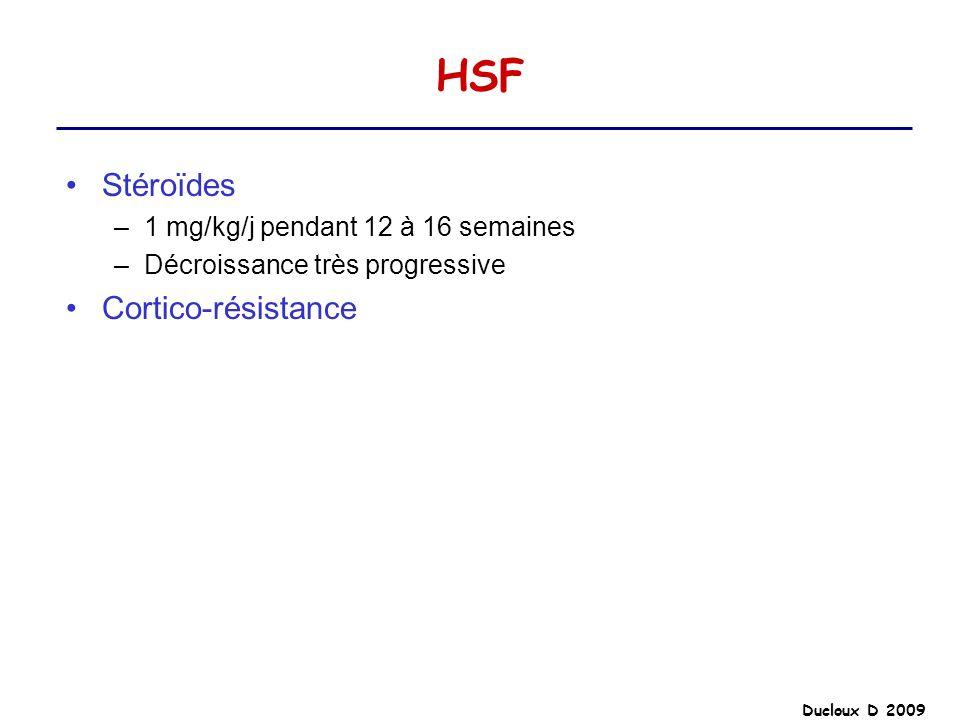 HSF Stéroïdes Cortico-résistance 1 mg/kg/j pendant 12 à 16 semaines