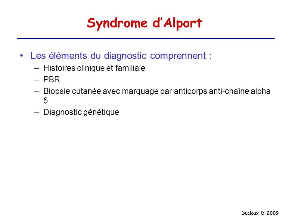Syndrome d'Alport Les éléments du diagnostic comprennent :