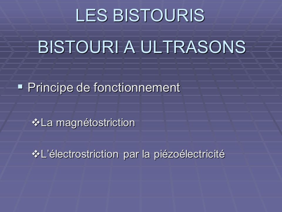 BISTOURI A ULTRASONS Principe de fonctionnement La magnétostriction