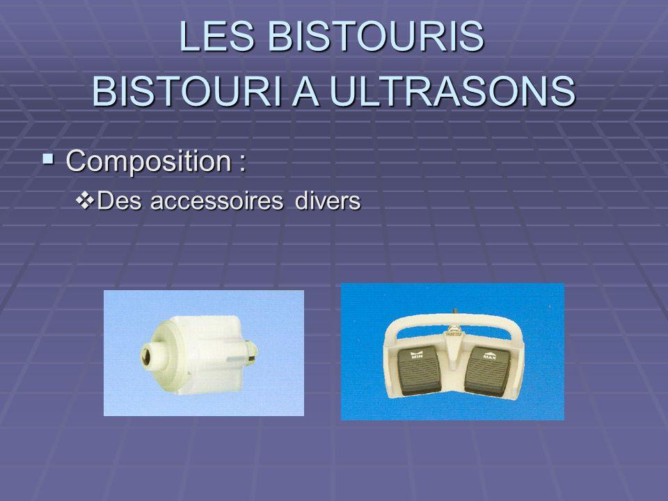 BISTOURI A ULTRASONS Composition : Des accessoires divers
