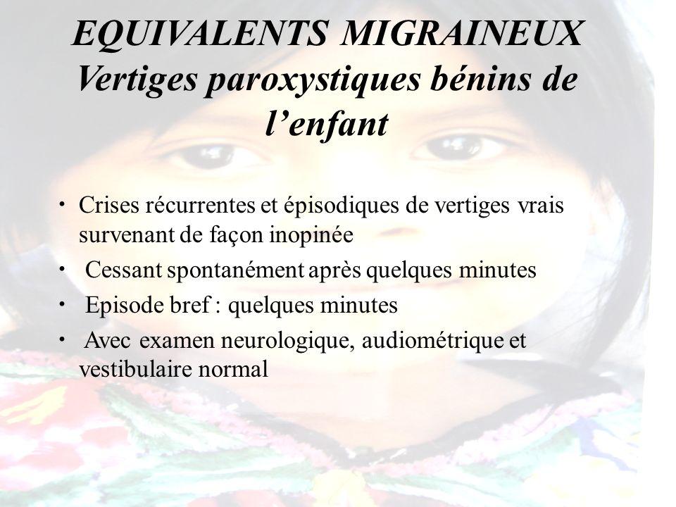EQUIVALENTS MIGRAINEUX Vertiges paroxystiques bénins de l'enfant