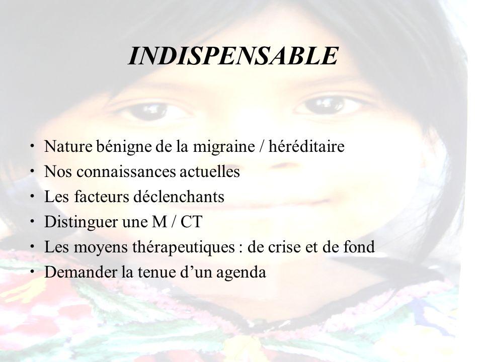INDISPENSABLE Nature bénigne de la migraine / héréditaire