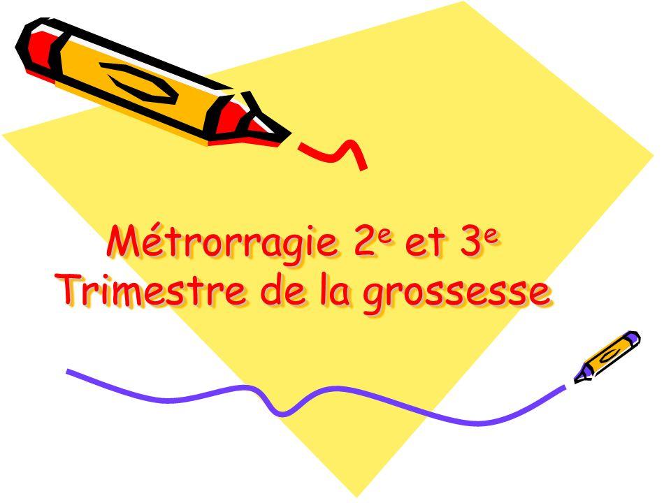 Métrorragie 2e et 3e Trimestre de la grossesse
