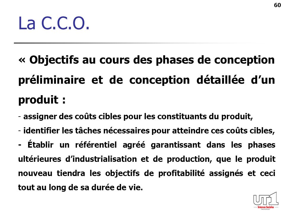 La C.C.O.« Objectifs au cours des phases de conception préliminaire et de conception détaillée d'un produit :