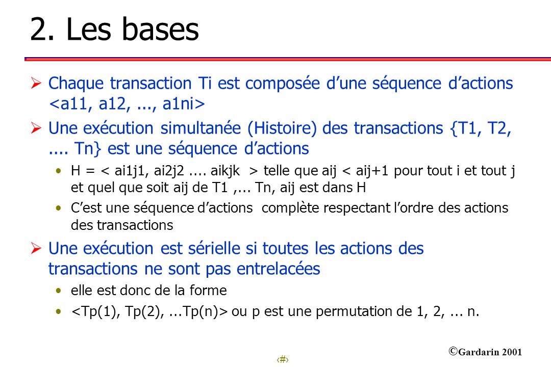 2. Les bases Chaque transaction Ti est composée d'une séquence d'actions <a11, a12, ..., a1ni>