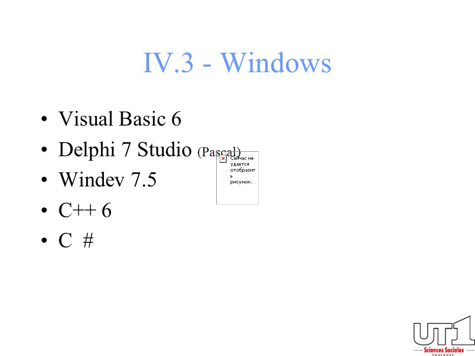 IV.3 - Windows Visual Basic 6 Delphi 7 Studio (Pascal) Windev 7.5