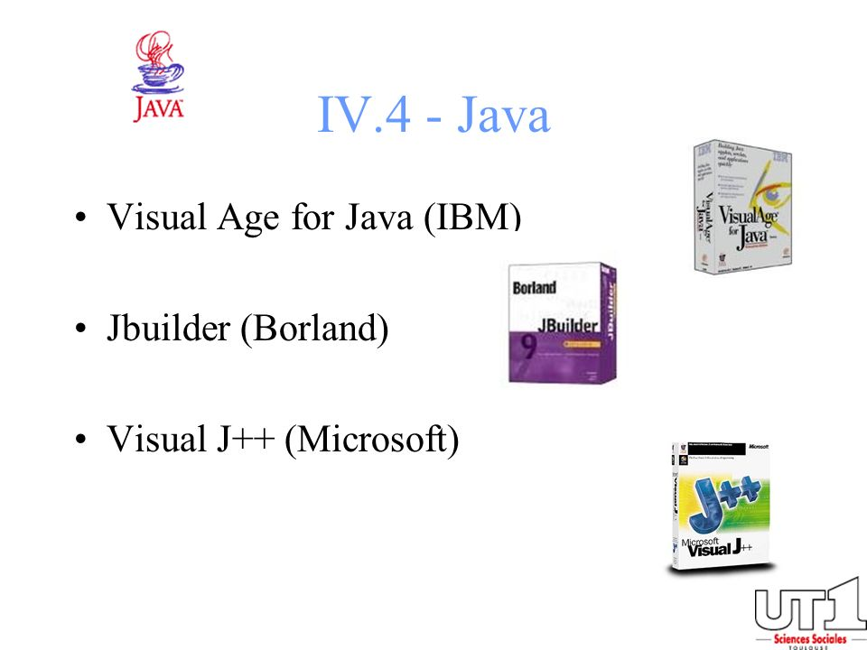 IV.4 - Java Visual Age for Java (IBM) Jbuilder (Borland)