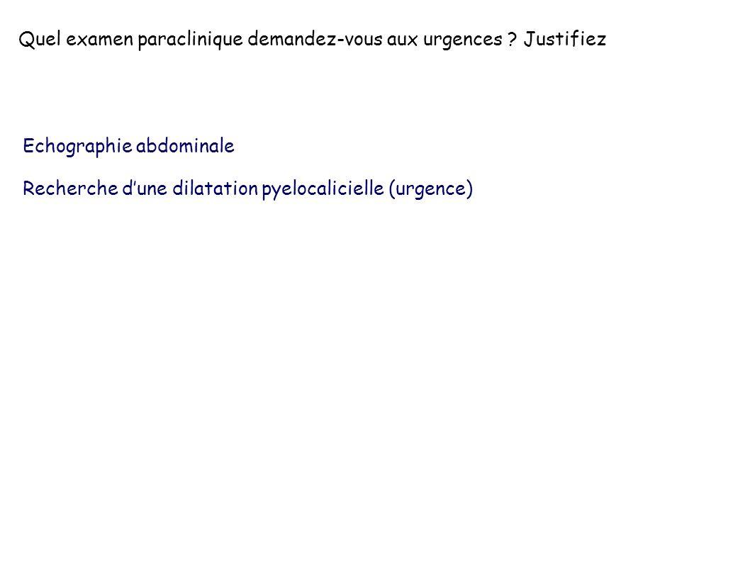Quel examen paraclinique demandez-vous aux urgences Justifiez