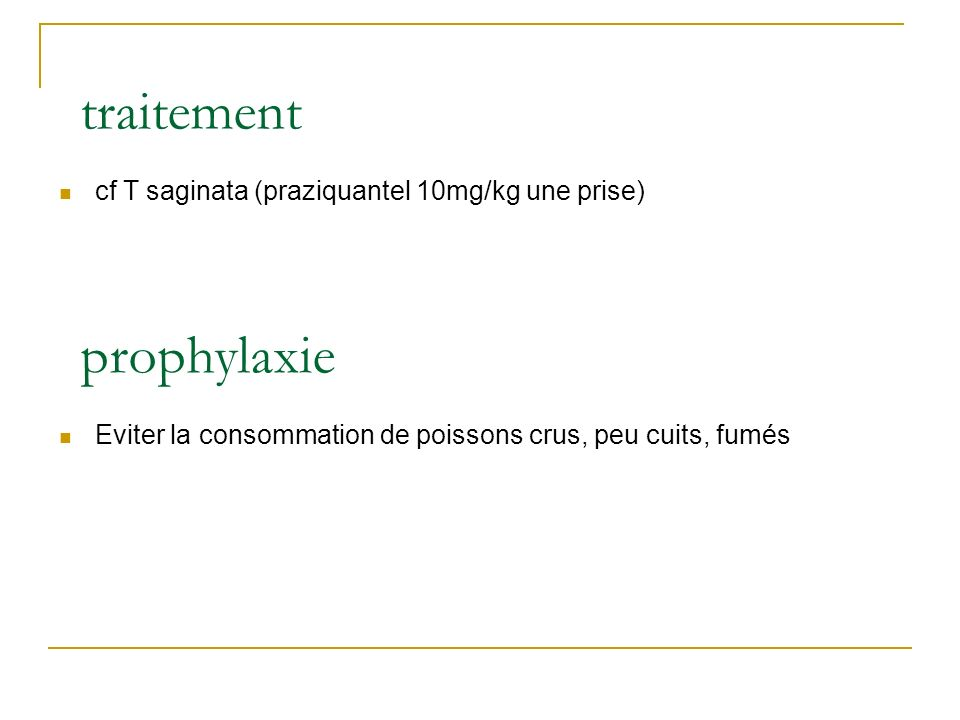 traitement prophylaxie cf T saginata (praziquantel 10mg/kg une prise)