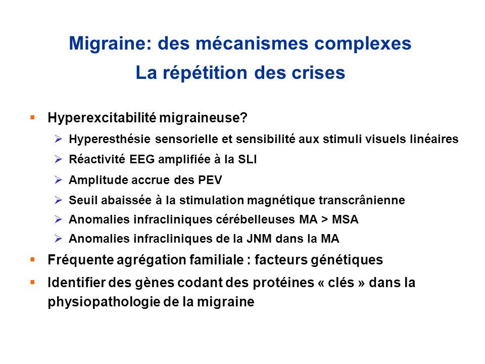 Migraine: des mécanismes complexes La répétition des crises