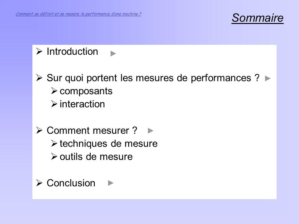 Sommaire Introduction Sur quoi portent les mesures de performances