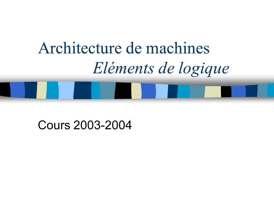 Architecture de machines Eléments de logique