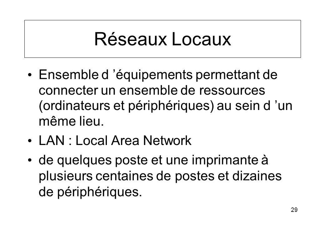 Réseaux Locaux Ensemble d 'équipements permettant de connecter un ensemble de ressources (ordinateurs et périphériques) au sein d 'un même lieu.