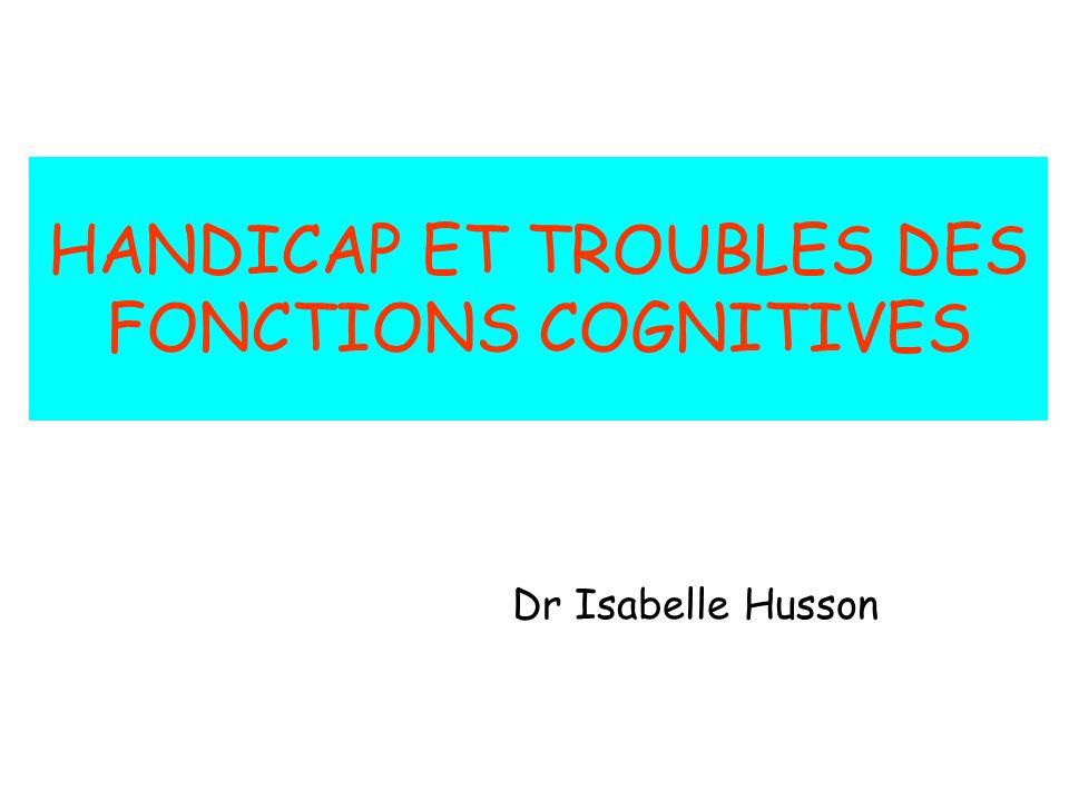 HANDICAP ET TROUBLES DES FONCTIONS COGNITIVES