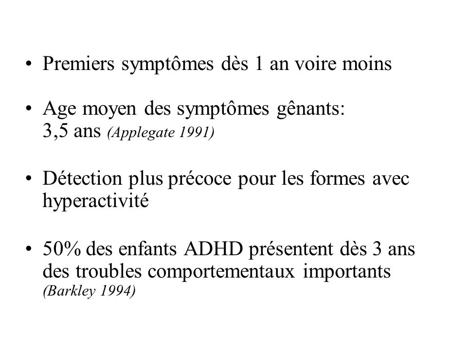 Premiers symptômes dès 1 an voire moins