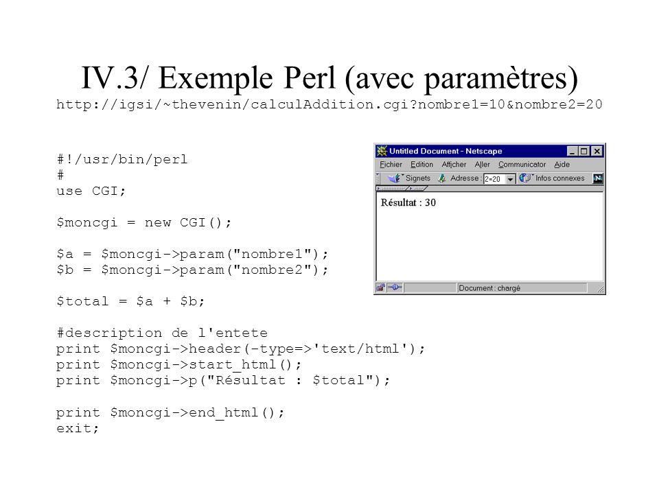 IV.3/ Exemple Perl (avec paramètres) http://igsi/~thevenin/calculAddition.cgi nombre1=10&nombre2=20