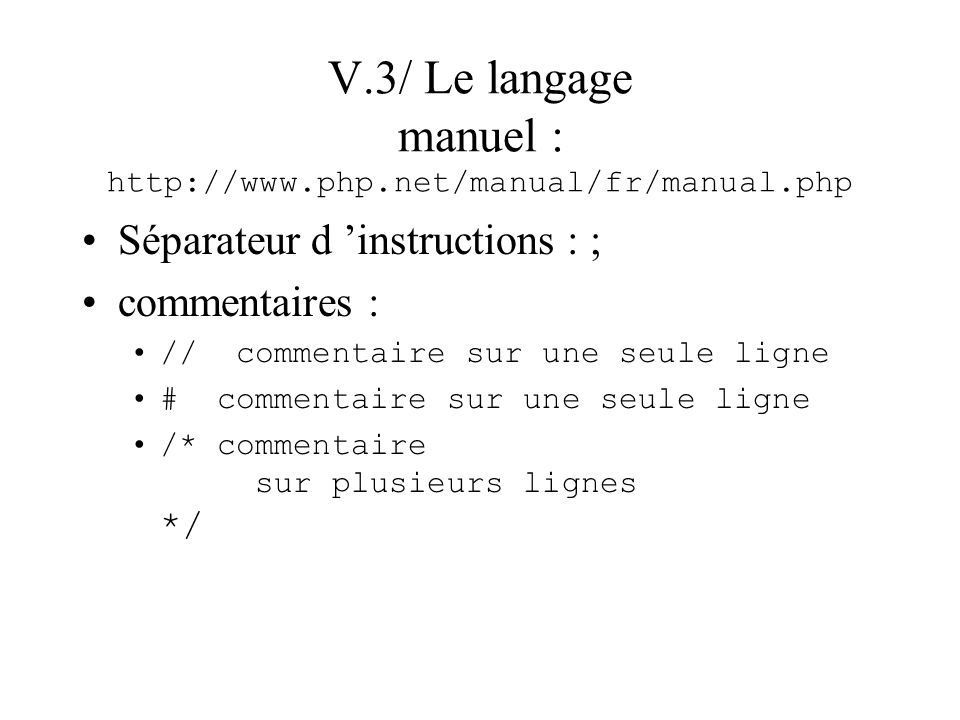 V.3/ Le langage manuel : http://www.php.net/manual/fr/manual.php