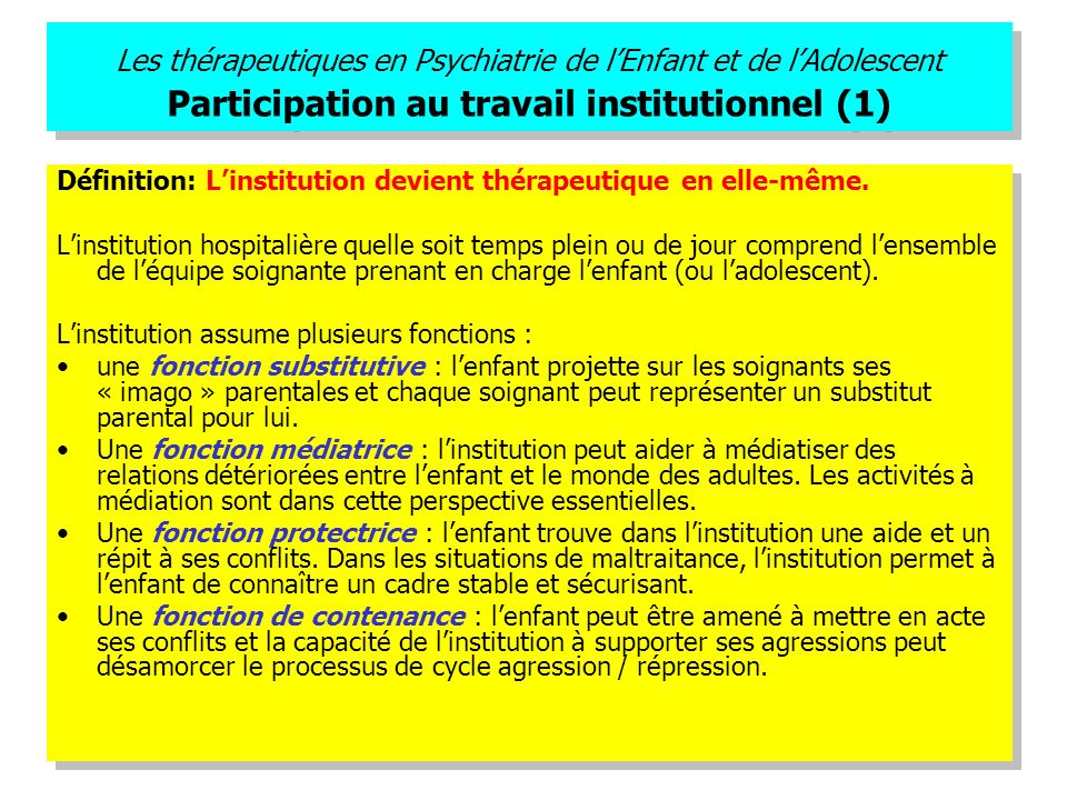 Les thérapeutiques en Psychiatrie de l'Enfant et de l'Adolescent Participation au travail institutionnel (1)
