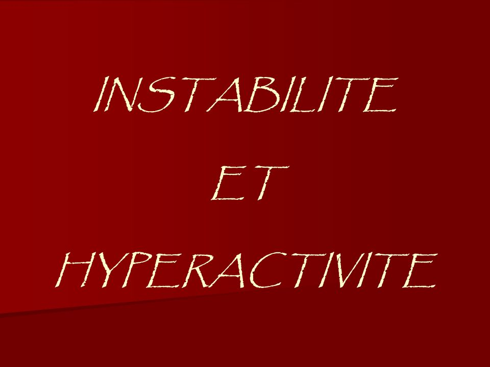 INSTABILITE ET HYPERACTIVITE