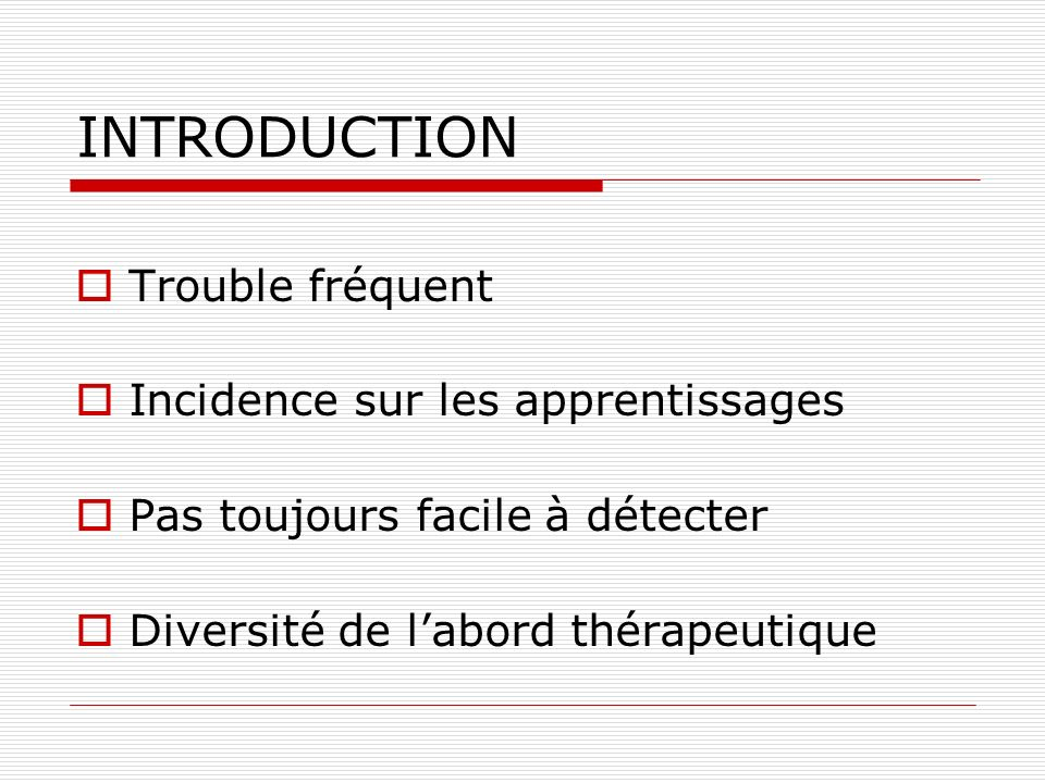 INTRODUCTION Trouble fréquent Incidence sur les apprentissages
