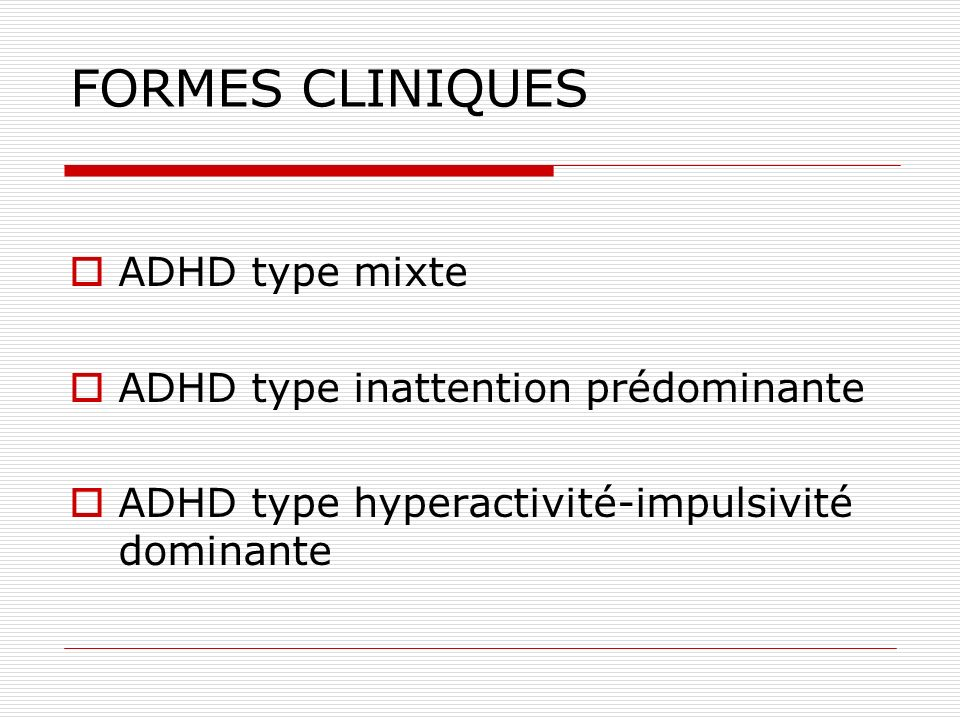 FORMES CLINIQUES ADHD type mixte ADHD type inattention prédominante