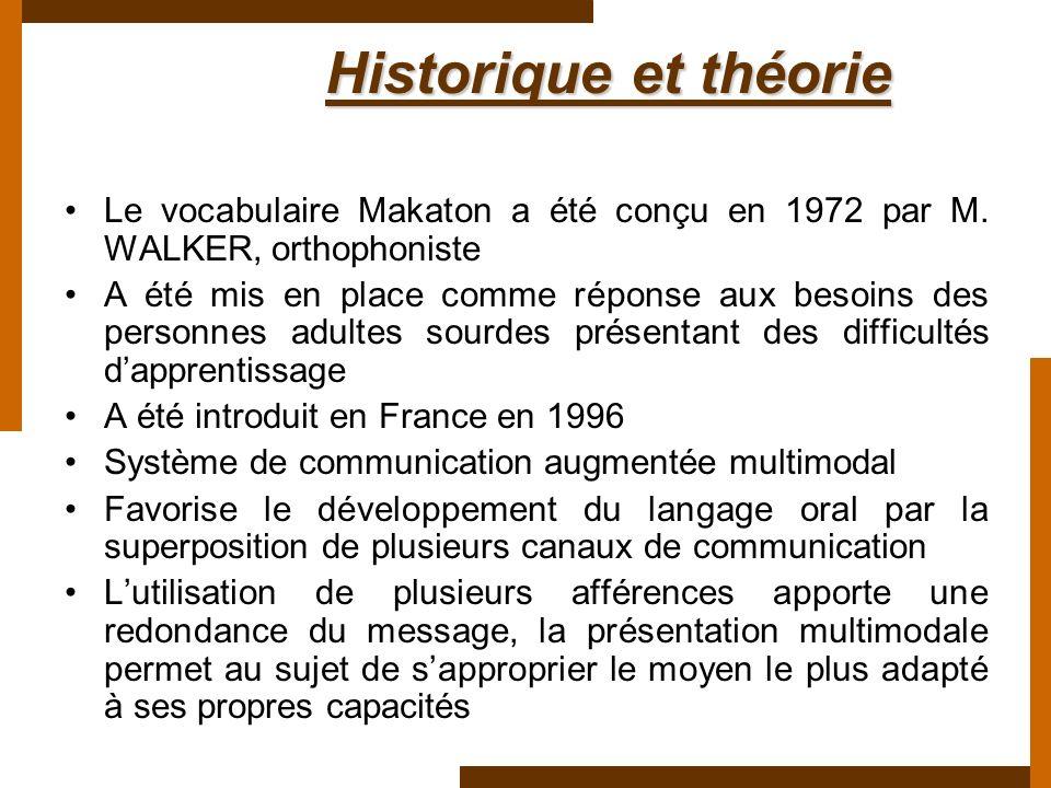 Historique et théorie Le vocabulaire Makaton a été conçu en 1972 par M. WALKER, orthophoniste.