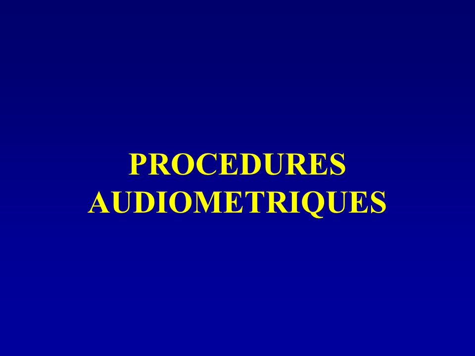 PROCEDURES AUDIOMETRIQUES