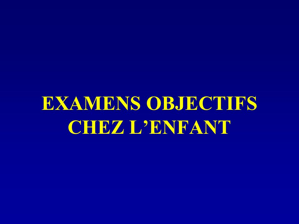 EXAMENS OBJECTIFS CHEZ L'ENFANT