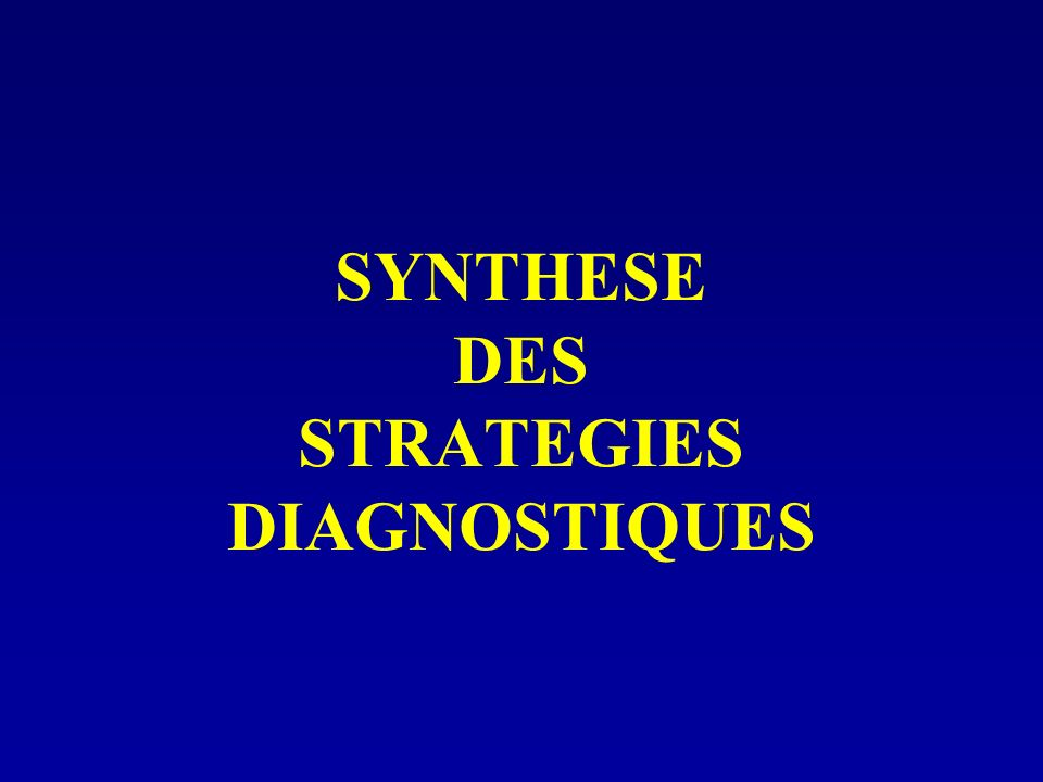 SYNTHESE DES STRATEGIES DIAGNOSTIQUES
