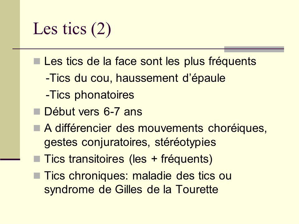 Les tics (2) Les tics de la face sont les plus fréquents