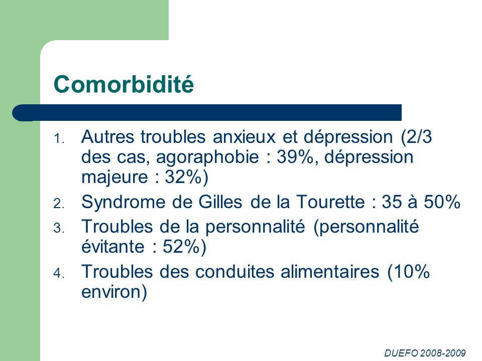 Comorbidité Autres troubles anxieux et dépression (2/3 des cas, agoraphobie : 39%, dépression majeure : 32%)