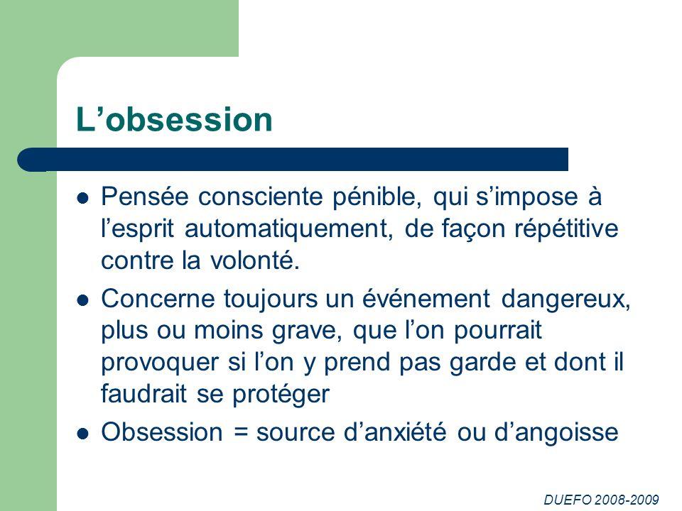L'obsession Pensée consciente pénible, qui s'impose à l'esprit automatiquement, de façon répétitive contre la volonté.