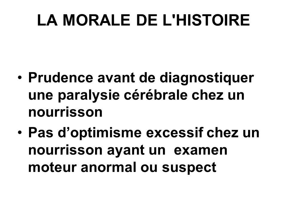 LA MORALE DE L HISTOIRE Prudence avant de diagnostiquer une paralysie cérébrale chez un nourrisson.