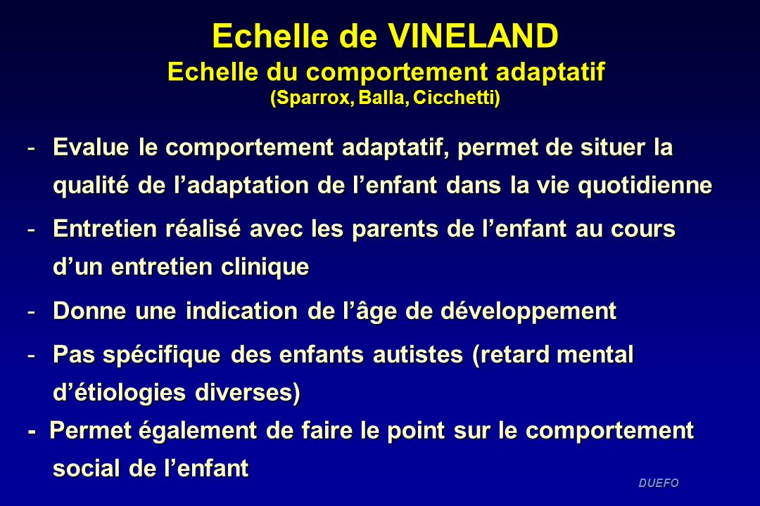 Echelle de VINELAND Echelle du comportement adaptatif (Sparrox, Balla, Cicchetti)