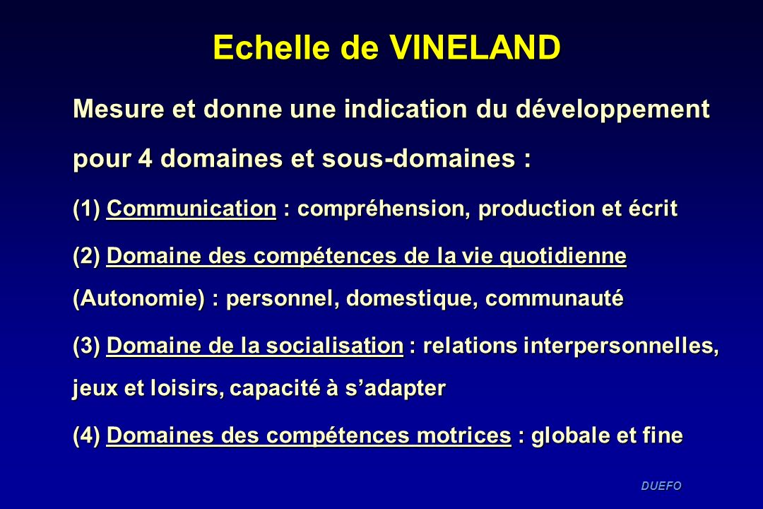 Echelle de VINELANDMesure et donne une indication du développement pour 4 domaines et sous-domaines :