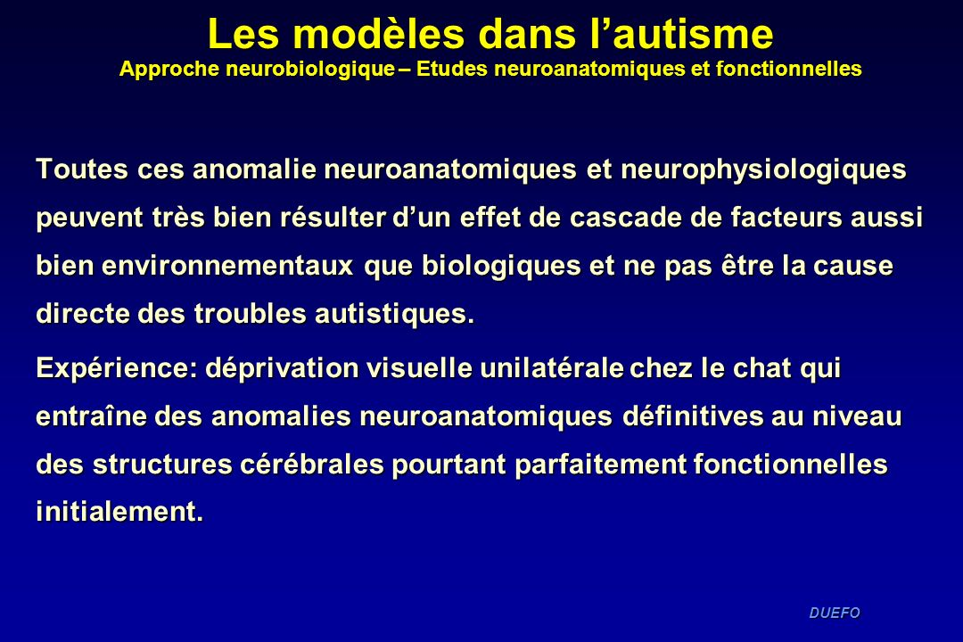 Les modèles dans l'autisme Approche neurobiologique – Etudes neuroanatomiques et fonctionnelles
