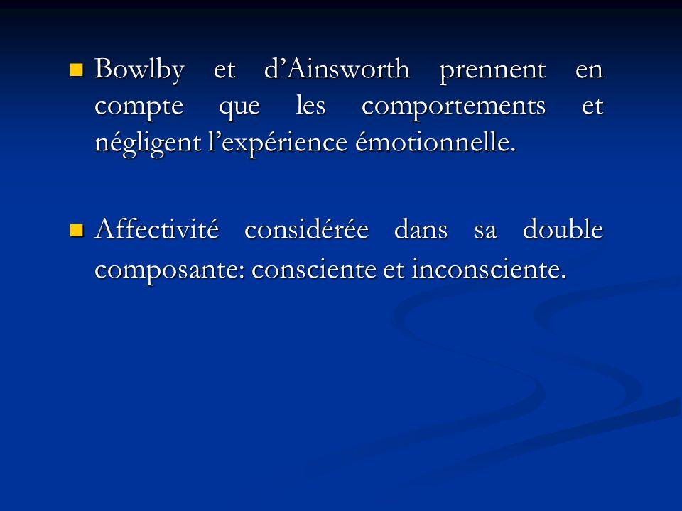 Bowlby et d'Ainsworth prennent en compte que les comportements et négligent l'expérience émotionnelle.