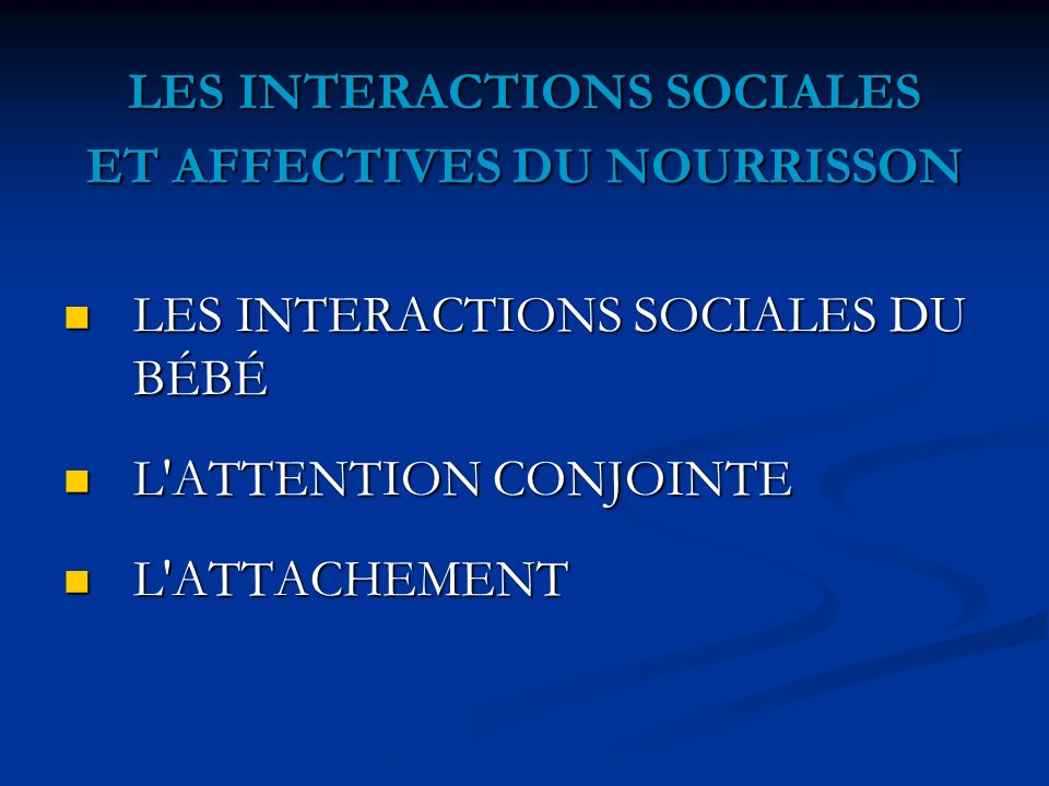 LES INTERACTIONS SOCIALES ET AFFECTIVES DU NOURRISSON