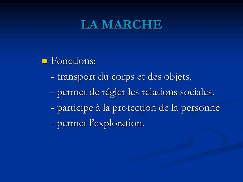 LA MARCHE Fonctions: - transport du corps et des objets.