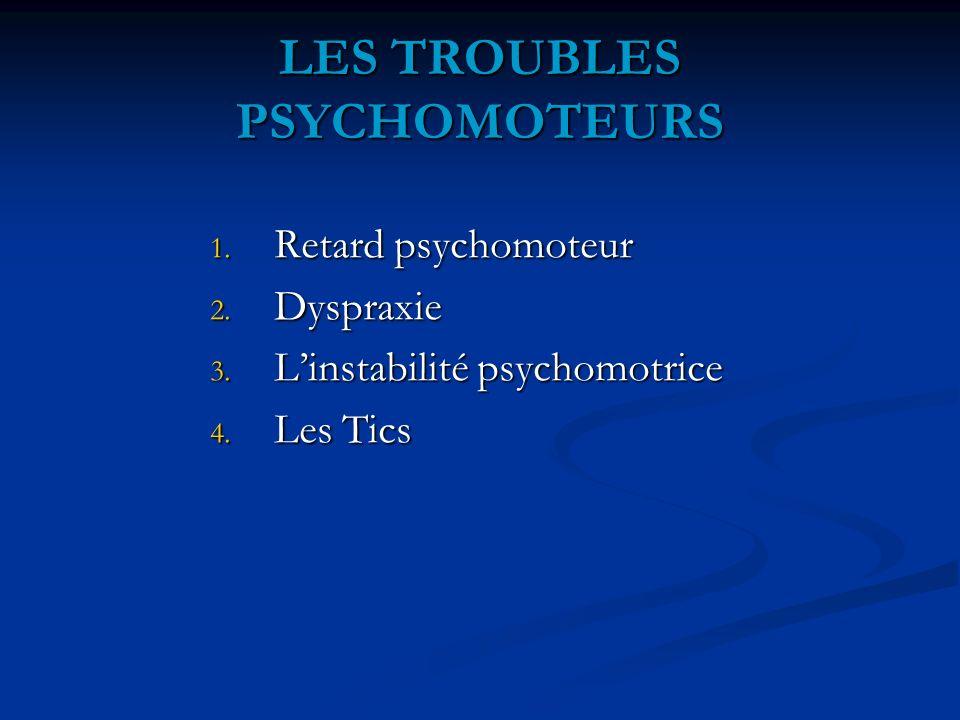 LES TROUBLES PSYCHOMOTEURS