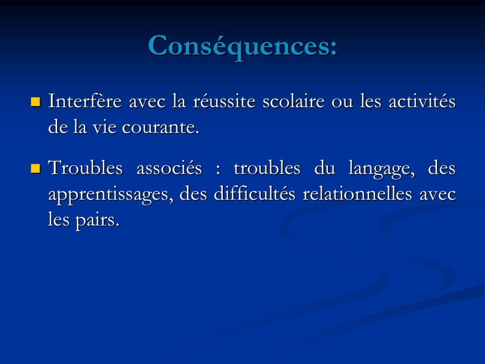 Conséquences: Interfère avec la réussite scolaire ou les activités de la vie courante.