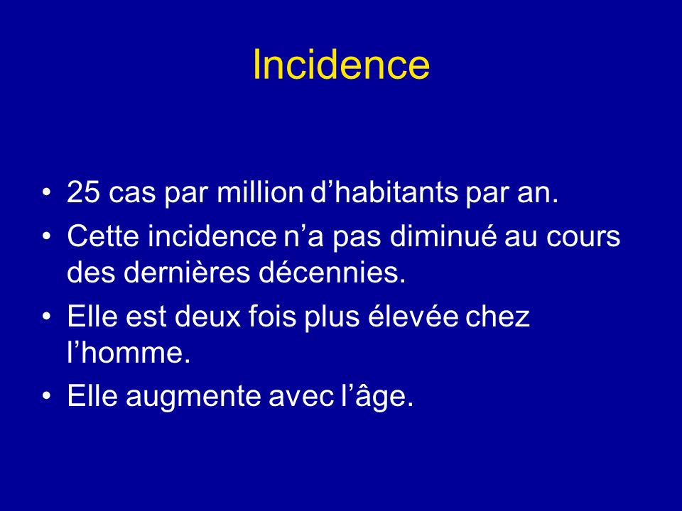 Incidence 25 cas par million d'habitants par an.