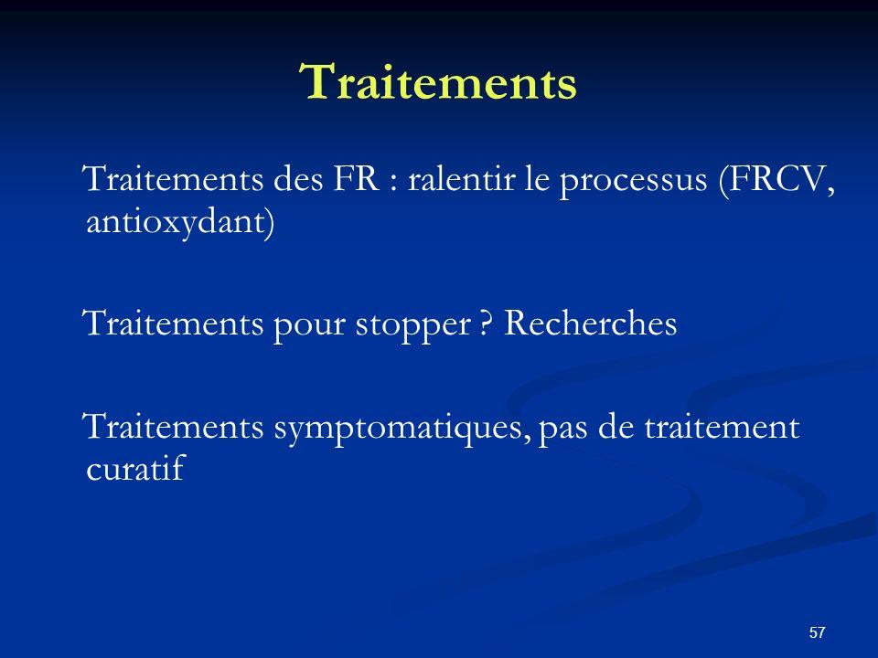 Traitements Traitements des FR : ralentir le processus (FRCV, antioxydant) Traitements pour stopper Recherches.